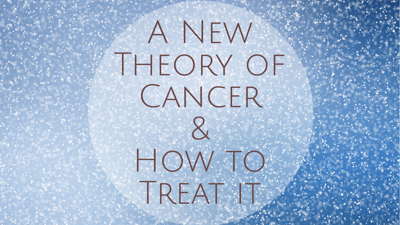 A New Theory of Cancer and How to Treat it dreambody clinic